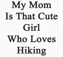 My Mom Is That Cute Girl Who Loves Hiking by supernova23