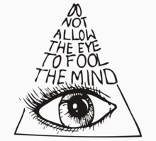 Do not allow the eye to fool the mind by Maestro Hazer