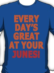 Everyday's great at your Junes! T-Shirt