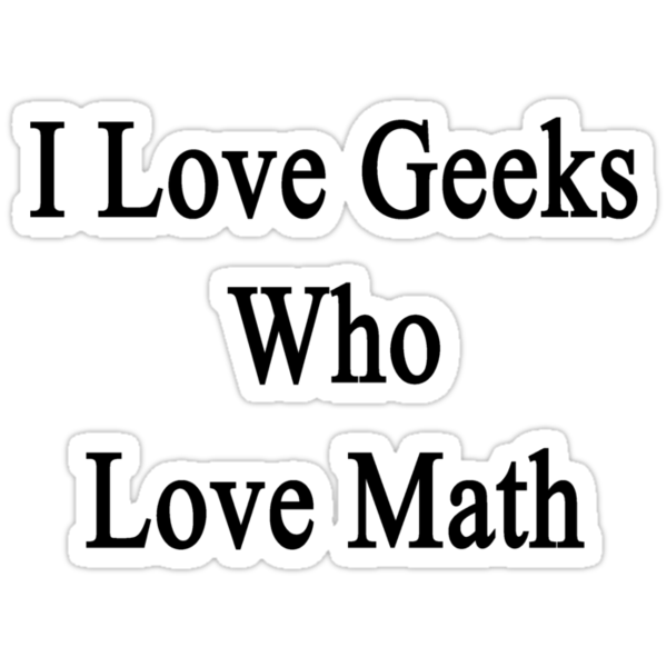 I Love Geeks Who Love Math by supernova23
