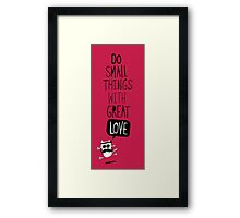 Do small things with great love Framed Print