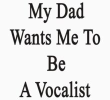My Dad Wants Me To Be A Vocalist  by supernova23