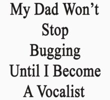 My Dad Won't Stop Bugging Until I Become A Vocalist  by supernova23