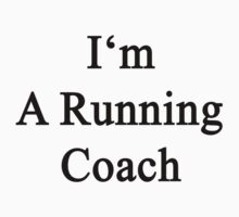 I'm A Running Coach  by supernova23