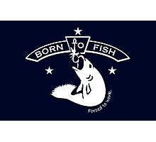 Born to Fish - Forced to Work Photographic Print