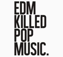 EDM Killed Pop Music (black) by DropBass