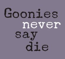 Goonies never say die by moonshine and lollipops