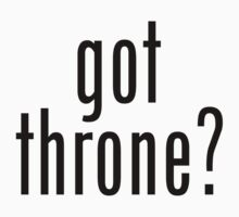 got throne? - black by heatherjoy