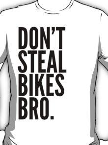 Don't Steal Bikes Bro T-Shirt
