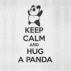 Keep Calm and Hug a Panda by HeavenGirl