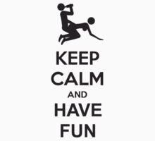 Keep Calm And Have Fun by Style-O-Mat