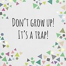 Don&#x27;t grow up (It&#x27;s a trap!) by Mareike Bhmer