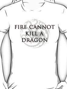 Fire Cannot Kill A Dragon T-Shirt