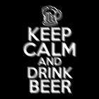 Keep Calm and Drink Beer by HeavenGirl