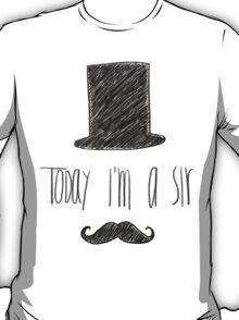 Today I'm A Sir T-Shirt
