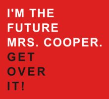 I'm the future Mrs. Cooper Get over it ! by OhMyDog