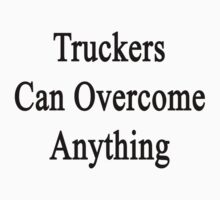Truckers Can Overcome Anything  by supernova23