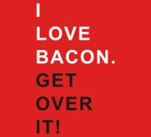 I love bacon Get over it by OhMyDog