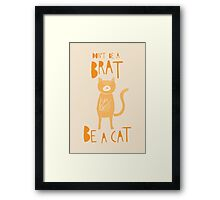 Don't be a brat, be a cat Framed Print