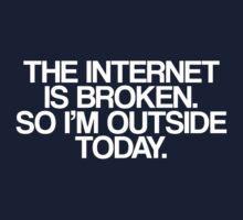 The Internet Is Broken, So I'm Outside Today by stevebluey