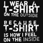 T-Shirt on the Inside by Carrie Wilbraham