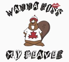 Want To Kiss My Beaver by HolidayT-Shirts