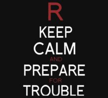 Keep Calm and Prepare for Trouble by dtdream