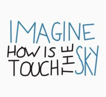 Imagine How Is Touch The Sky by mindhoneyisgood