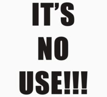 It's No Use (black text) by Neme303