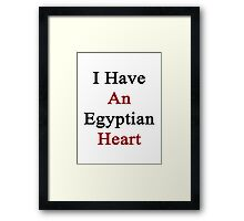 I Have An Egyptian Heart  Framed Print