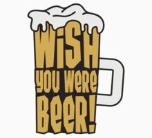 Wish You Were Beer by Style-O-Mat