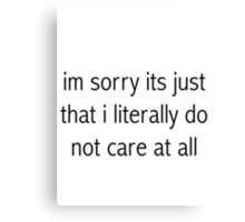 im sorry its just that i literally do not care at all Canvas Print