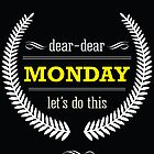 Dear Monday by Didi Kasa