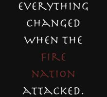 Everything changed when the Fire Nation attacked. (Shirt) by unbearablybleak