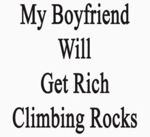 My Boyfriend Will Get Rich Climbing Rocks  by supernova23
