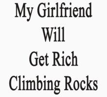 My Girlfriend Will Get Rich Climbing Rocks by supernova23
