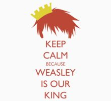 Keep Calm Because Weasley Is Our King by Phaedrart