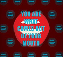 You are what comes out of your mouth quote by thejoyker1986