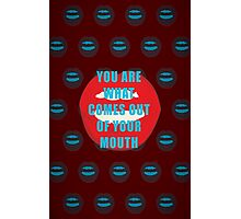 You are what comes out of your mouth quote Photographic Print