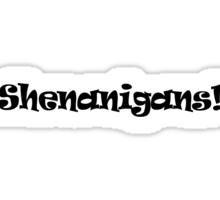 Shenanigans! Sticker