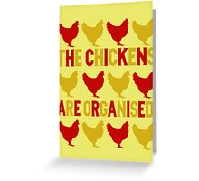 THE CHICKENS ARE ORGANISED! Greeting Card