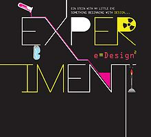 Experiment with design. by Grant Pearce