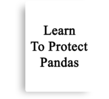 Learn To Protect Pandas  Canvas Print