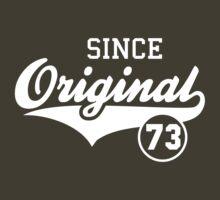 Original SINCE 1973 Birthday Anniversary T-Shirt White by MILK-Lover