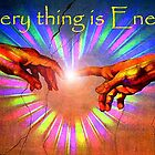 Every thing is Energy  by Ellen Vaman