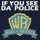 If You See The Police - Warn A Brother - Waner Bros. by CalumCJL