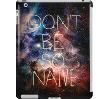Don't Be So Naive iPad Case/Skin