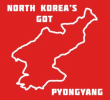North Korea's Got Pyongyang (North Korea Dark) by mrimpossible