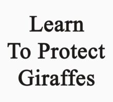 Learn To Protect Giraffes  by supernova23