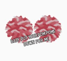 Baby Put Your Pom Poms Down For Me by Giorgy M.